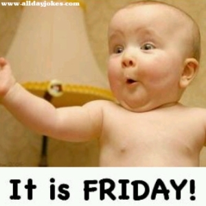 Finally it is Friday